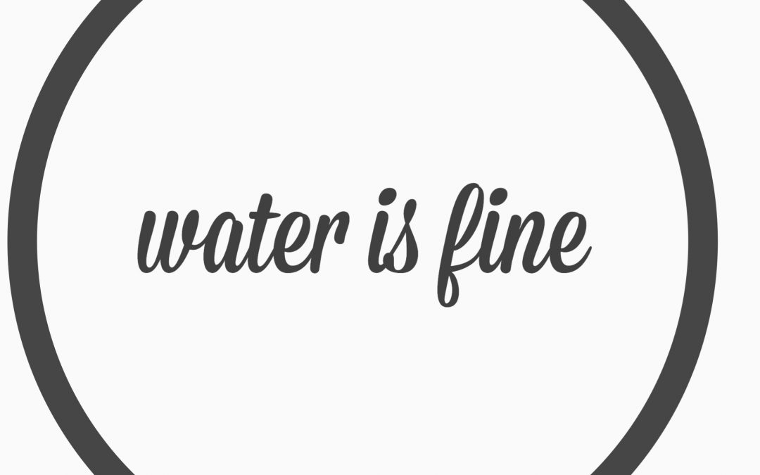Ep. 7- Water is fine